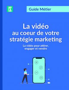 Le guide de la vidéo marketing par Kannelle